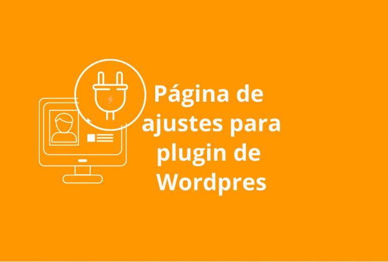 Página de ajustes para plugin de Wordpres
